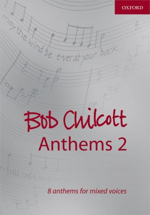 Chilcott: Bob Chilcott Anthems 2