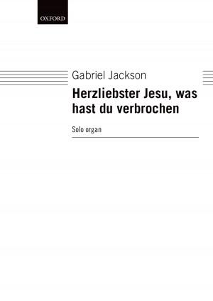 Jackson, Gabriel: Herzliebster Jesu, Was Hast Du Verbrochen