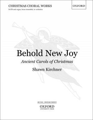 Kirchner: Behold New Joy: Ancient Carols of Christmas