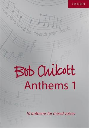 Chilcott: Bob Chilcott Anthems 1