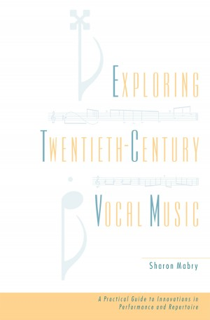 Exploring Twentieth Century Vocal Music: A Practical Guide to Innovations in Performance and Repertoire