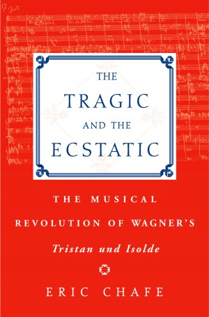 The Tragic and the Ecstatic: The Musical Revolution of Wagner's Tristan und Isolde