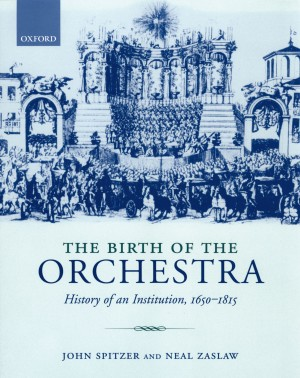 The Birth of the Orchestra: History of an Institution 1650 - 1815