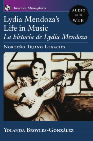 Lydia Mendoza's Life in Music: La Historia de Lydia Mendoza: Norteno Tejano Legacies