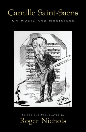 Camille Saint-Saens: On Music and Musicians