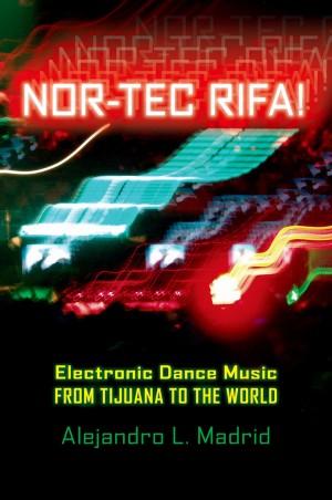 Nor-tec Rifa!: Electronic Dance Music from Tijuana to the World