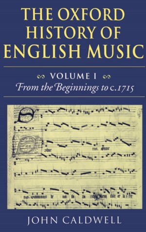 The Oxford History of English Music: Volume 1: From the Beginnings to c.1715