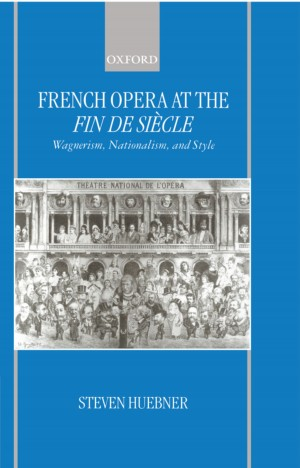 French Opera at the Fin de Siecle: Wagnerism, Nationalism, and Style