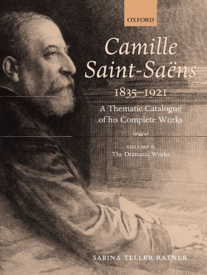 Camille Saint-Saens 1835-1921: A Thematic Catalogue of his Complete Works. Volume 2: The Dramatic Works
