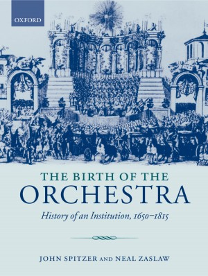 The Birth of the Orchestra: History of an Institution, 1650-1815