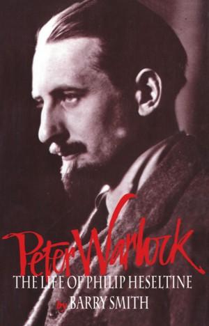 Peter Warlock: The Life of Philip Heseltine