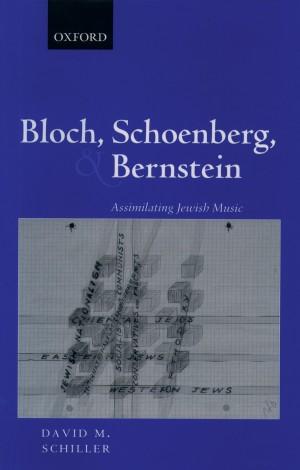 Bloch, Schoenberg, and Bernstein