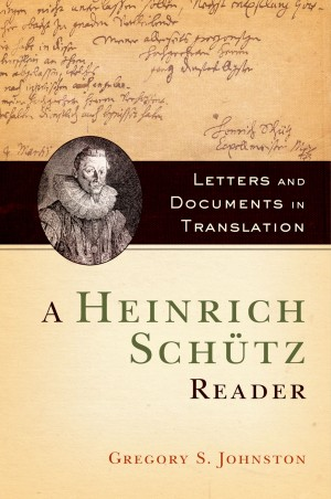 A Heinrich Schutz Reader: Letters and Documents in Translation
