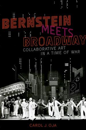 Bernstein Meets Broadway: Collaborative Art in a Time of War