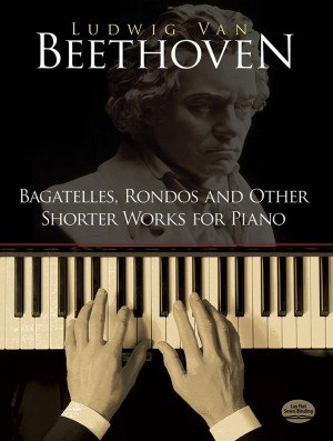 Ludwig van Beethoven: Bagatelles, Rondos And Other Shorter Works