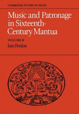 Music and Patronage in Sixteenth-Century Mantua Volume 2