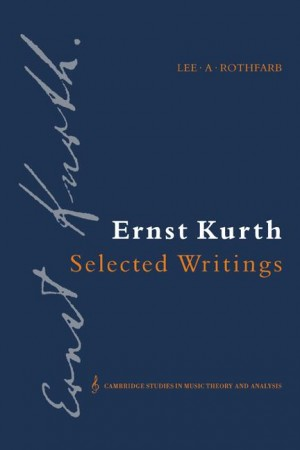 Ernst Kurth: Selected Writings