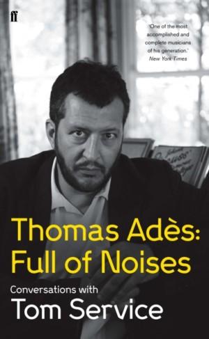 Thomas Adès: Full of Noises