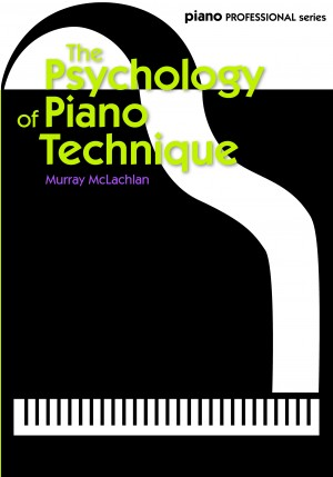 Murray McLachlan: The Psychology of Piano Technique