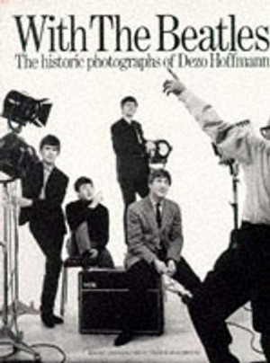 With The Beatles: The Historic Photographs Of Dezo Hoffmann