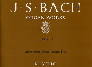 Johann Sebastian Bach: Organ Works Book 18: Chorale Preludes Part 1
