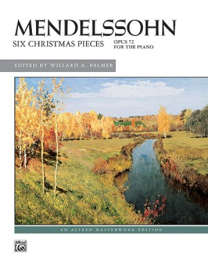 Felix Mendelssohn: Six Christmas Pieces, Op. 72