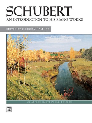 Franz Schubert: An Introduction to His Piano Works