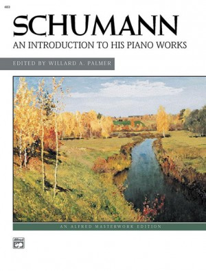 Robert Schumann: An Introduction to His Piano Works