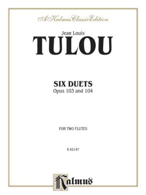 Jean Louis Tulou: Six Duets, Op. 103 and 104