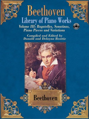 Ludwig van Beethoven: Library of Piano Works, Volume III: Bagatelles, Sonatinas, Piano Pieces, & Variations
