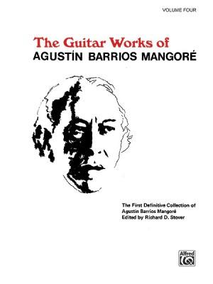 Agustín Barrios Mangoré: Guitar Works of Agustín Barrios Mangoré, Vol. IV