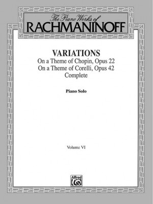 The Piano Works of Rachmaninoff, Volume VI: Variations on a Theme of Chopin, Op. 22, and Variations on a Theme of Corelli, Op. 42