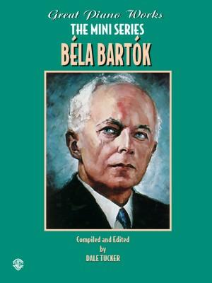 Béla Bartók: Great Piano Works -- The Mini Series: Béla Bartók