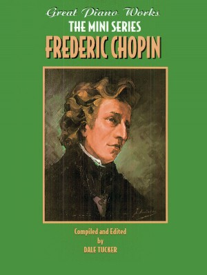Frédéric Chopin: Great Piano Works -- The Mini Series: Frederic Chopin