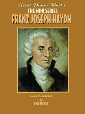 Franz Joseph Haydn: Great Piano Works -- The Mini Series: Franz Joseph Haydn