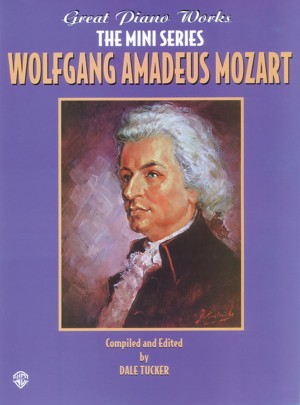 Wolfgang Amadeus Mozart: Great Piano Works -- The Mini Series: Wolfgang Amadeus Mozart