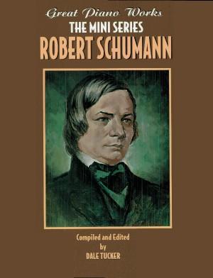 Robert Schumann: Great Piano Works -- The Mini Series: Robert Schumann