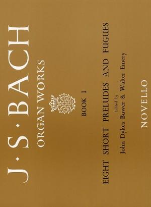 Johann Sebastian Bach: Organ Works Book 1: 8 Short Preludes & Fugues