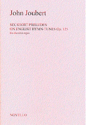 John Joubert: Six Short Preludes On English Hymn Tunes Op. 125 For Chamber Organ
