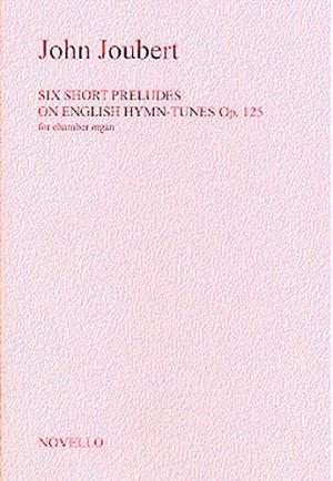 John Joubert: Six Short Preludes On English Hymn Tunes Op. 125 For Chamber Organ