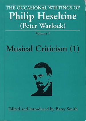 Philip Heseltine_Peter Warlock: Occasional Writings Of Philip Heseltine Volume 1