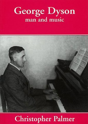 Christopher Palmer: George Dyson - Man And Music
