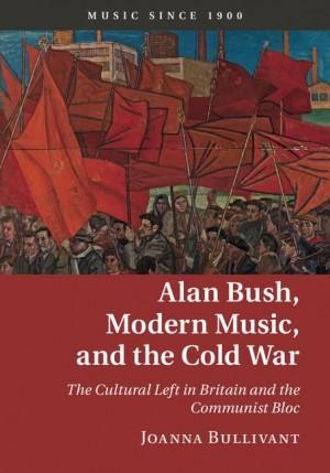 Alan Bush, Modern Music, and the Cold War