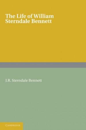 The Life of William Sterndale Bennett