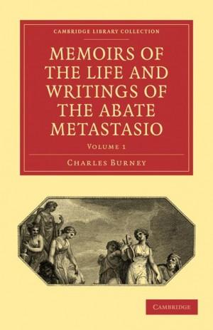 Memoirs of the Life and Writings of the Abate Metastasio Volume 1