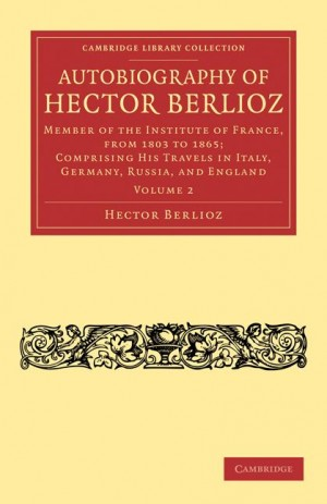 Autobiography of Hector Berlioz Volume 2