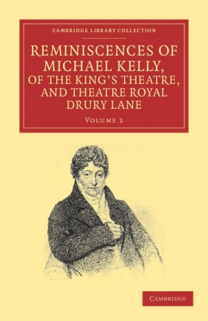 Reminiscences of Michael Kelly, of the King's Theatre, and Theatre Royal Drury Lane Volume 2