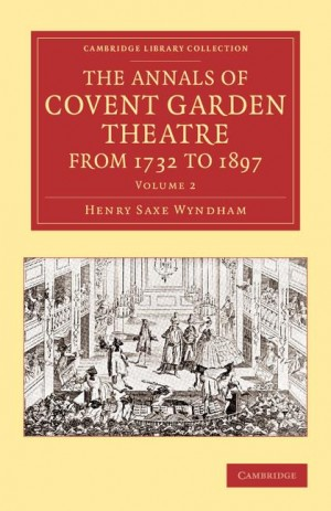 The Annals of Covent Garden Theatre from 1732 to 1897 Volume 2