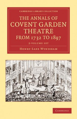 The Annals of Covent Garden Theatre from 1732 to 1897 2 Volume Set