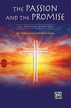 Mark Hayes/Lloyd Larson: The Passion and the Promise